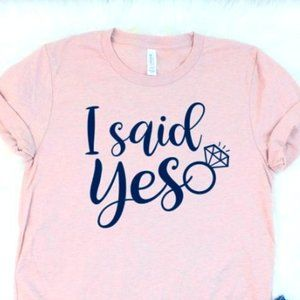 Tops - I said yes tee! - engagement T-shirt to show off!